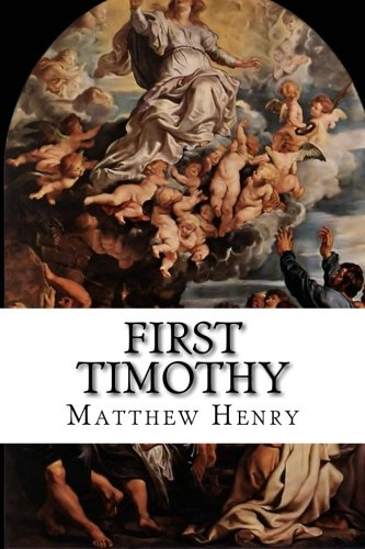 First Timothy: An Exposition, with Practical Observations, of the First Epistle of St. Paul to Timothy