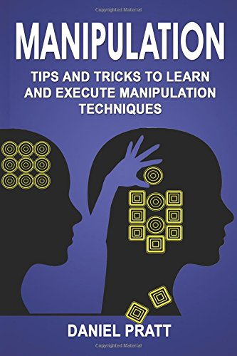Manipulation: Tips and Tricks to Learn and Execute Manipulation Techniques: Volume 2