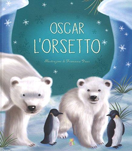 Oscar l'orsetto. Ediz. a colori