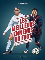 Les meilleurs ennemis du foot : Ces rivalités qui font légende