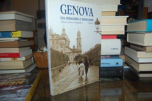 Genova tra Ottocento e Novecento. Album storico-fotografico