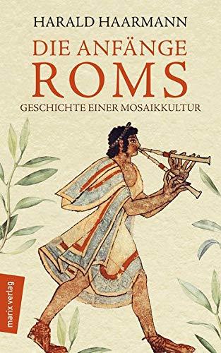 Die Anfänge Roms: Geschichte einer Mosaikkultur (marixsachbuch)