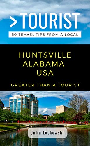 GREATER THAN A TOURIST- HUNTSVILLE ALABAMA USA: 50 Travel Tips from a Local (English Edition)