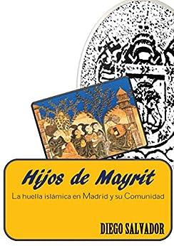 Hijos de Mayrit: La huella islámica en Madrid y su Comunidad de [Conejo, Diego Salvador]