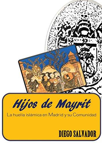 Hijos de Mayrit: La huella islámica en Madrid y su Comunidad por Diego Salvador Conejo