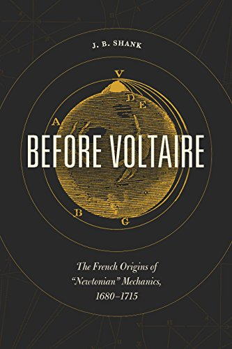 """Before Voltaire: The French Origins of """"Newtonian"""" Mechanics, 1680-1715"""
