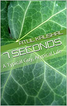 7 Seconds: A Typical Guy, Atypical Life by [Sharma, A.K.]