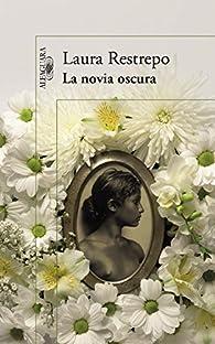 La novia oscura par Laura Restrepo