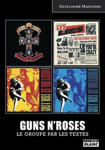 Guns N' Roses Le groupe par les textes par Guillaume Magueijo