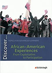 Discover...Topics for Advanced Learners: Discover: African-American Experiences - From Exploitation to Participation: Schülerheft