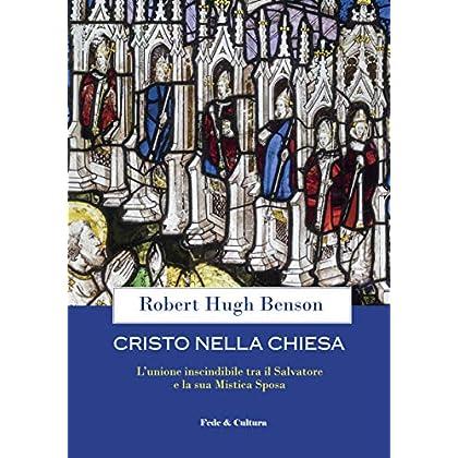 Cristo Nella Chiesa: L'Unione Inscindibile Tra Il Salvatore E La Sua Mistica Sposa