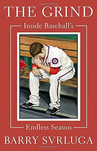 The Grind: Inside Baseball's Endless Season por Barry Svrluga