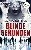 Blinde Sekunden: Thriller von Sonja Rüther