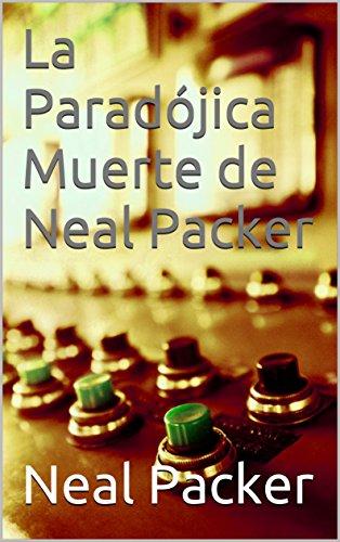 La Paradójica Muerte de Neal Packer por Neal Packer