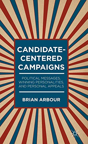 Candidate-Centered Campaigns: Political Messages, Winning Personalities, and Personal Appeals -