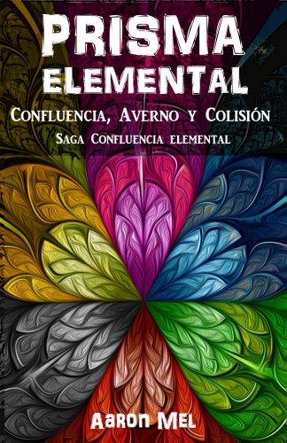 Prisma elemental: la trilogía al completo. (Saga Confluencia elemental nº 0) par Aaron Mel