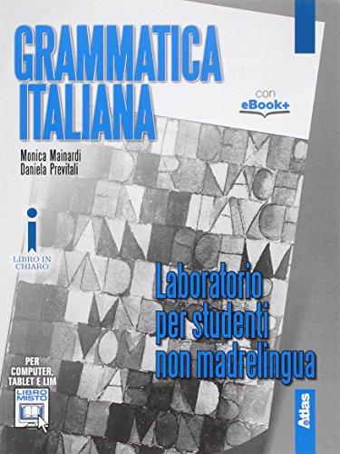 Grammatica italiana. Laboratorio per studenti non madrelingua. Con e-book. Con espansione online. Per le Scuole superiori