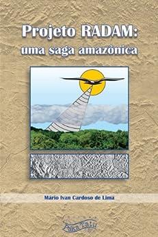 Projeto RADAM: Uma Saga Amazônica (Portuguese Edition) by [de Lima, Mário Ivan Cardoso]