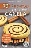 72 RECETAS PARA PREPARAR CON CANELA: Ideales para incluir en tu menú diario (Colección Cocina Fácil & Práctica nº 30)