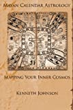 Mayan Calendar Astrology: Mapping Your Inner Cosmos
