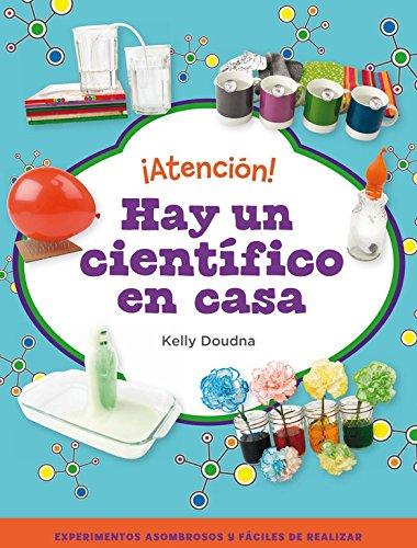 ¡Atención! Hay un científico en casa: Realiza increíbles experimentos con objetos sencillos (Juega y aprende)