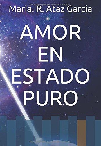 AMOR  EN ESTADO PURO por Maria. R. Ataz Garcia