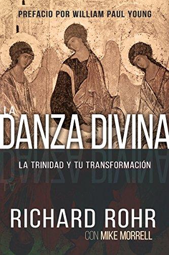 La Danza Divina: La Trinidad y Tu Transformación por Richard Rohr