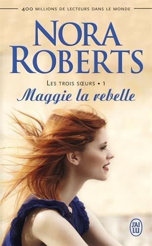 Les trois soeurs, Tome 1 : Maggie la rebelle par Nora Roberts