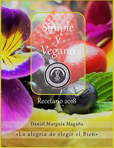 Simple y Vegano: Recetario 2018 (Alimentación Vegana y Trofología n 1)