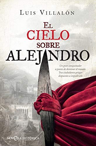 El cielo sobre Alejandro: Un gran conquistador a punto de dominar ...