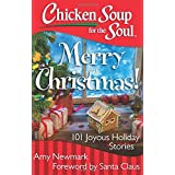 Chicken Soup for the Soul: Merry Christmas!: 101 Joyous Holiday Stories by Amy Newmark (2015-10-20)