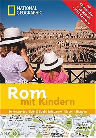 Rom mit Kindern: National Geographic Familien-Reiseführer Rom – Kompakt und zur schnellen Orientierung voll mit den Highlights für den perfekten Familienspaß in (National Geographic Für Kinder)