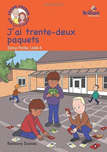 J'ai trente-deux paquets (I've got 32 packets): Luc et Sophie French Storybook (Part 2, Unit 8) by Barbara Scanes (2015-01-28)