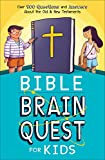 Bible Brain Quest for Kids: Over 500 Questions and Answers About the Old & New Testaments
