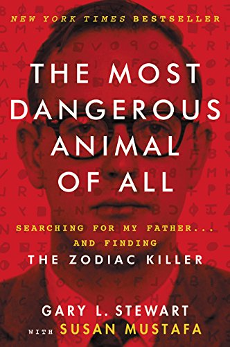 The Most Dangerous Animal of All: Searching for My Father . . . and Finding the Zodiac Killer por Gary L. Stewart