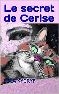 Le secret de Cerise par Lola Kygryf