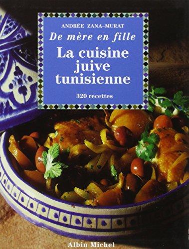 La Cuisine juive tunisienne... de mère en fille : 320 recettes par Andrée Zana-Murat