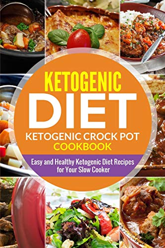 Ketogenic diet- Ketogenic Crock Pot Cookbook: Easy and Healthy Ketogenic Diet Recipes for Your Slow Cooker (Weight Loss Keto Recipes, Band 1) (Crock Pot Cookbook Easy)
