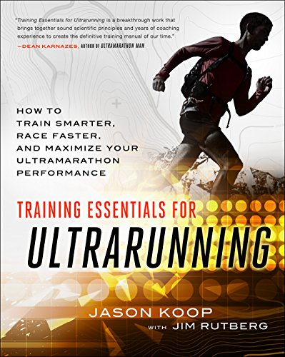 Training Essentials for Ultrarunning: How to Train Smarter, Race Faster, and Maximize Your Ultramarathon Performance (English Edition) por Koop Jason