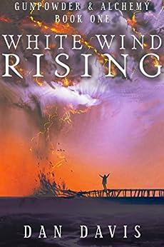White Wind Rising (Gunpowder & Alchemy Book 1) by [Davis, Daniel]