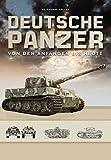 Deutsche Panzer: Von den Anfängen bis heute