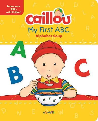 Caillou, My First ABC: The Alphabet Soup