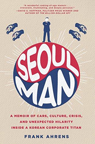 Seoul Man: A Memoir of Cars, Culture, Crisis, and Unexpected Hilarity Inside a Korean Corporate - Enterprise Car