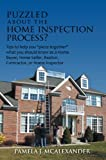 Puzzled about the Home Inspection Process? : Tips to help you