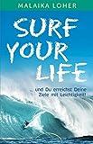 Surf your life: und Du erreichst Deine Ziele mit Leichtigkeit!