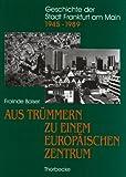 Geschichte der Stadt Frankfurt am Main, 6 Bde, Bd.6, Aus Trümmern zu einem europäischen Zentrum