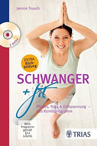 Schwanger + fit: Pilates, Yoga & Entspannung - das Kombiprogramm
