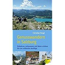 Genusswandern in Salzburg: Einkehren, entspannen und Natur erleben. Die 100 schönsten Ausflüge