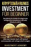 Kryptowährungs Investment für Beginner: Der Schritt für Schritt Einstieg in das erfolgreiche Investieren in Bitcoin, Etherium - Alles über Handel, ... Strategien (Börse & Finanzen, Band 6)
