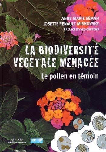 La biodiversité végétale menacée : Le pollen en témoin de Anne-Marie Sémah (1 avril 2015) Broché
